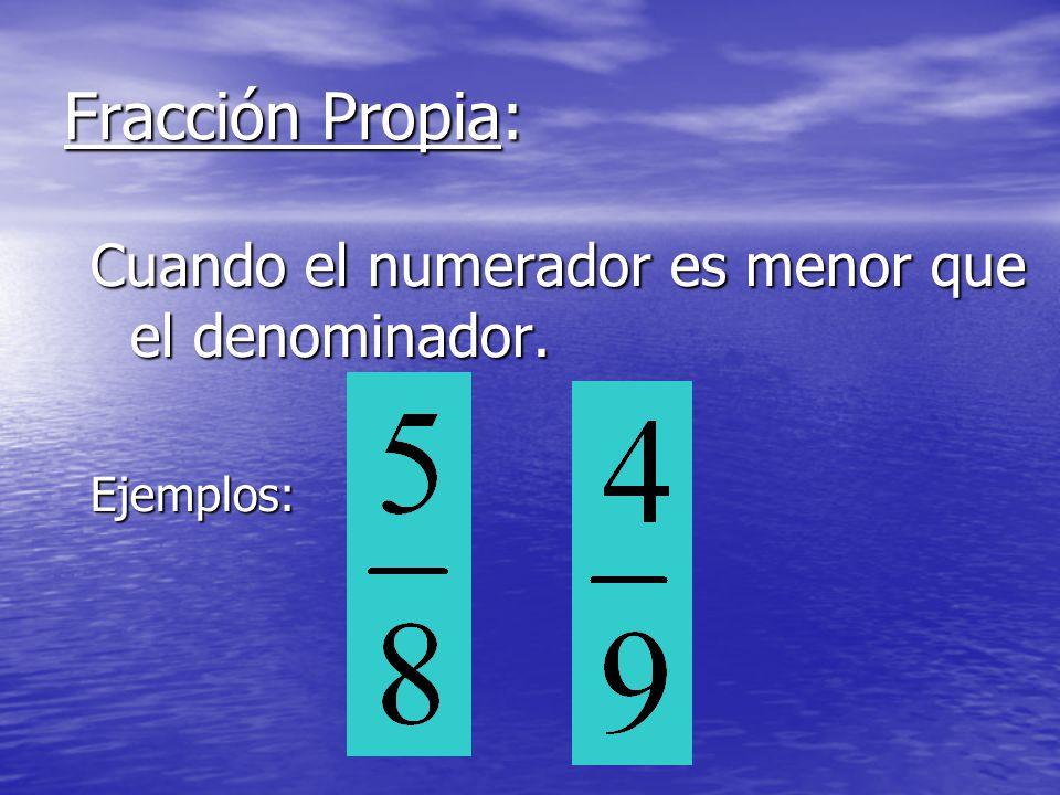 Fracción Propia: Cuando el numerador es menor que el denominador.