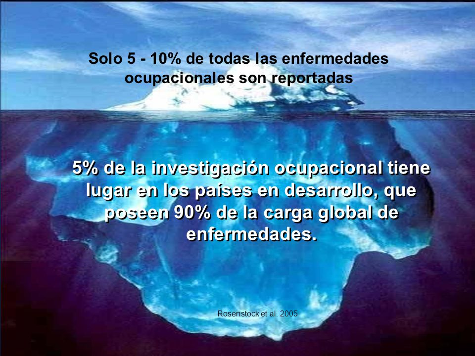 Solo 5 - 10% de todas las enfermedades ocupacionales son reportadas