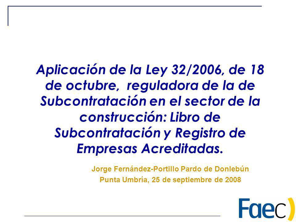 Aplicación de la Ley 32/2006, de 18 de octubre, reguladora de la de Subcontratación en el sector de la construcción: Libro de Subcontratación y Registro de Empresas Acreditadas.