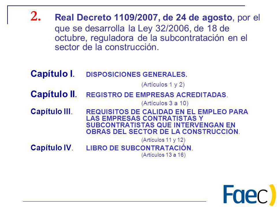 2. Real Decreto 1109/2007, de 24 de agosto, por el que se desarrolla la Ley 32/2006, de 18 de octubre, reguladora de la subcontratación en el sector de la construcción.