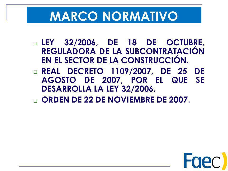 MARCO NORMATIVO LEY 32/2006, DE 18 DE OCTUBRE, REGULADORA DE LA SUBCONTRATACIÓN EN EL SECTOR DE LA CONSTRUCCIÓN.