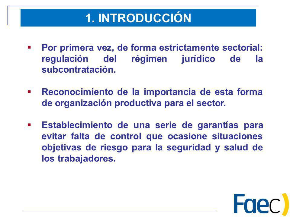 1. INTRODUCCIÓN Por primera vez, de forma estrictamente sectorial: regulación del régimen jurídico de la subcontratación.