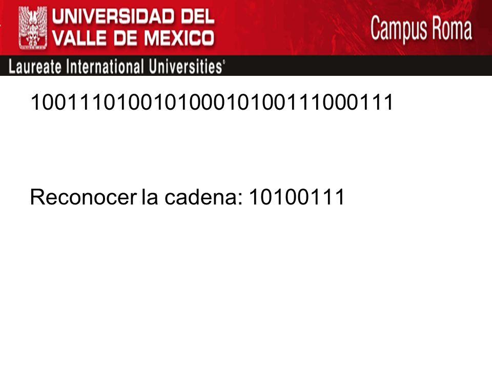 100111010010100010100111000111 Reconocer la cadena: 10100111