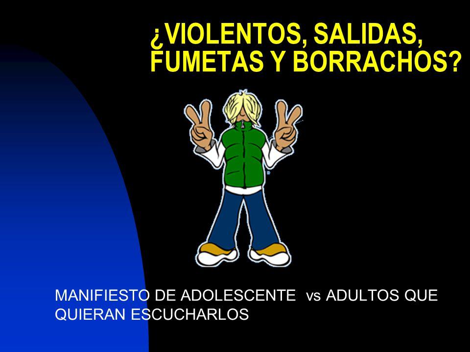 ¿VIOLENTOS, SALIDAS, FUMETAS Y BORRACHOS