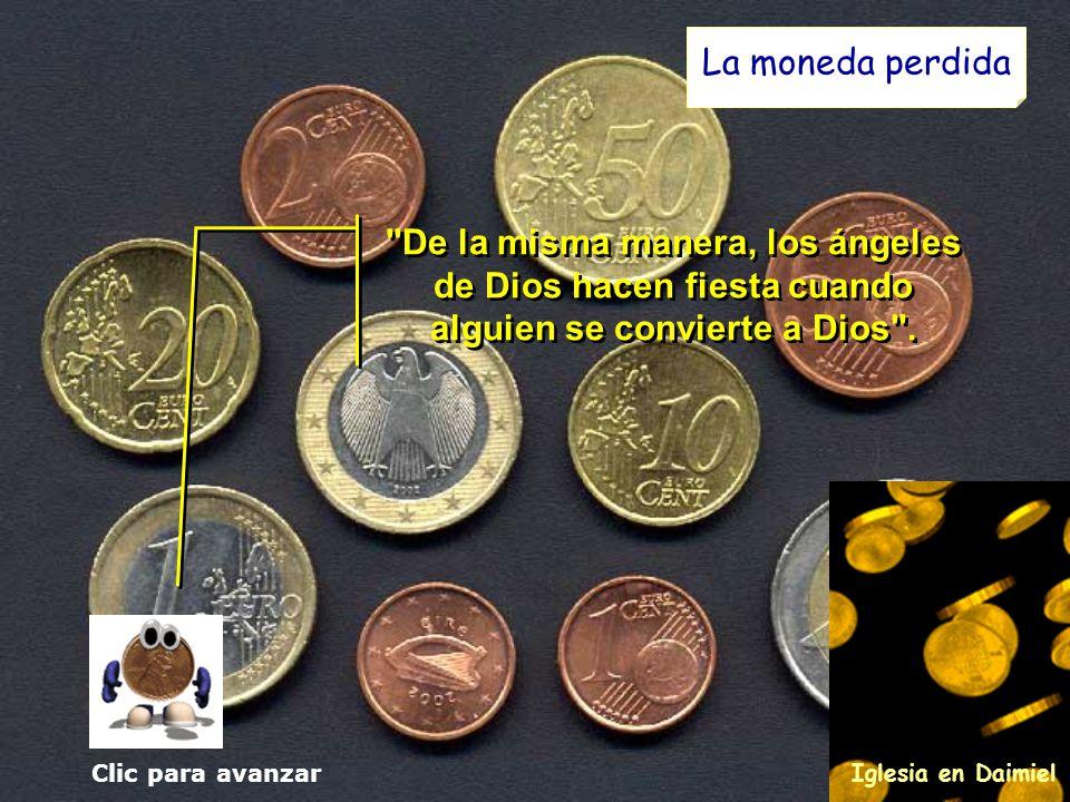 La moneda perdida De la misma manera, los ángeles de Dios hacen fiesta cuando alguien se convierte a Dios .