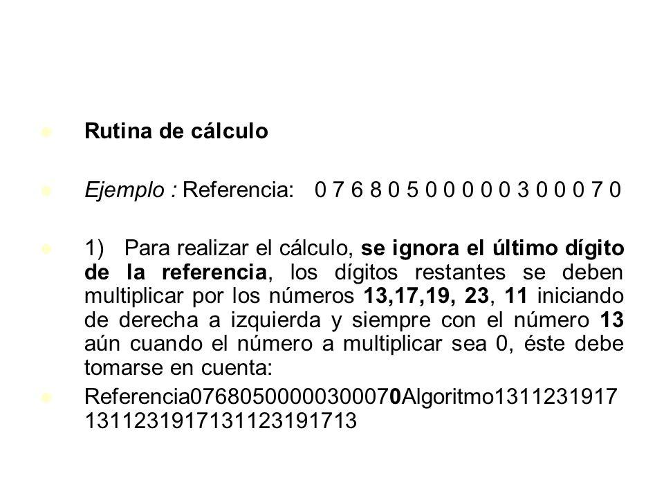 Rutina de cálculoEjemplo : Referencia: 0 7 6 8 0 5 0 0 0 0 0 3 0 0 0 7 0.