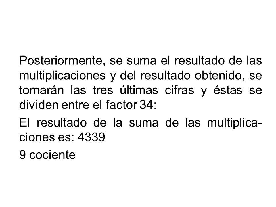 Posteriormente, se suma el resultado de las multiplicaciones y del resultado obtenido, se tomarán las tres últimas cifras y éstas se dividen entre el factor 34: