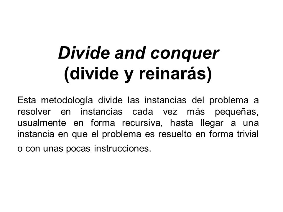 Divide and conquer (divide y reinarás)