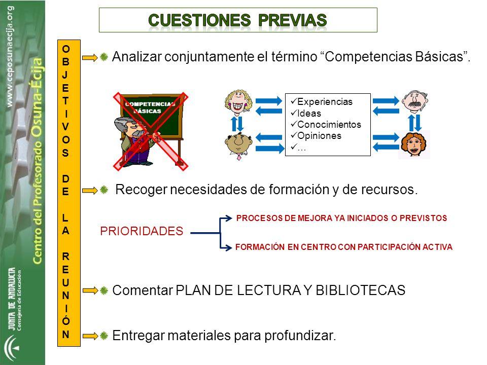 CUESTIONES PREVIAS O. B. J. E. T. I. V. S. D. L. A. R. U. N. Ó. Analizar conjuntamente el término Competencias Básicas .