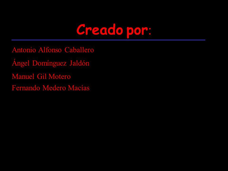 Creado por: Antonio Alfonso Caballero Ángel Domínguez Jaldón