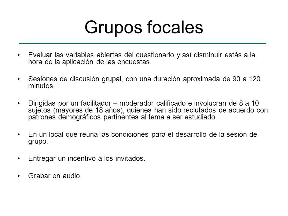 Grupos focales Evaluar las variables abiertas del cuestionario y así disminuir estás a la hora de la aplicación de las encuestas.