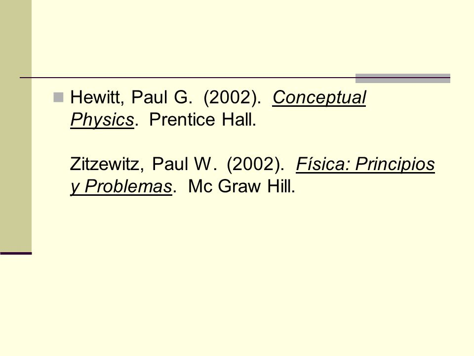 Hewitt, Paul G. (2002). Conceptual Physics. Prentice Hall