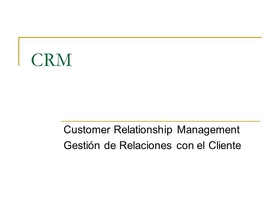 Customer Relationship Management Gestión de Relaciones con el Cliente