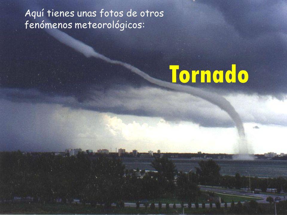 Aquí tienes unas fotos de otros fenómenos meteorológicos: