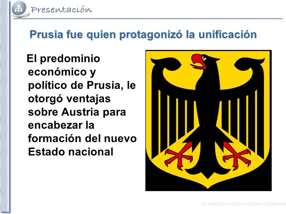 Prusia fue quien protagonizó la unificación