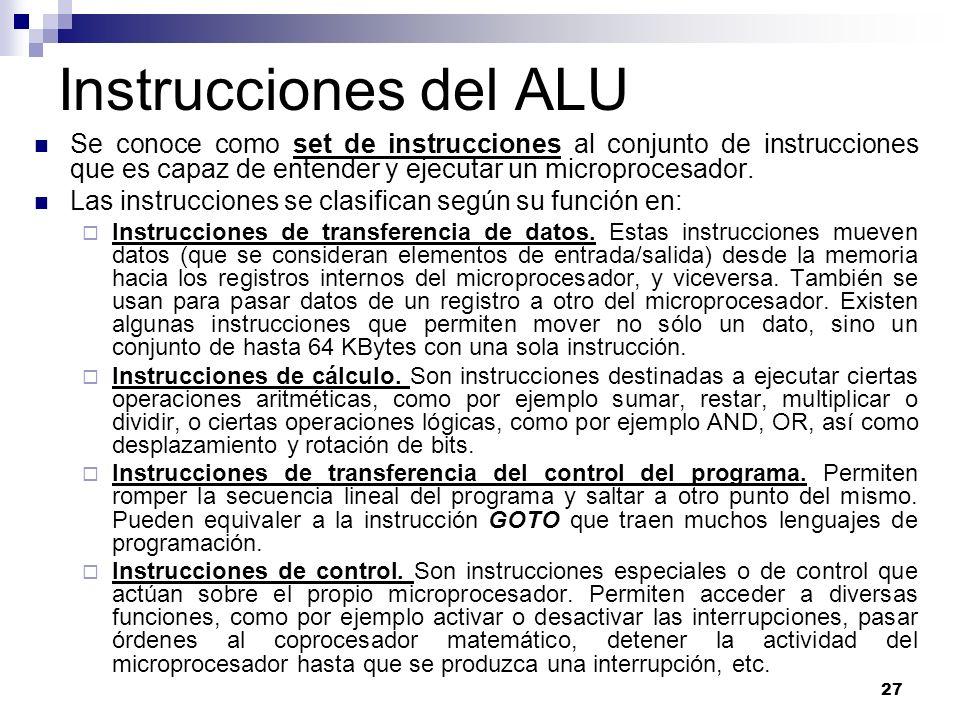 Instrucciones del ALU Se conoce como set de instrucciones al conjunto de instrucciones que es capaz de entender y ejecutar un microprocesador.