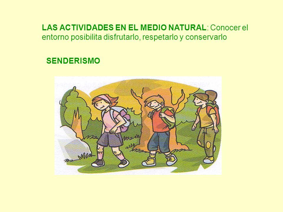 LAS ACTIVIDADES EN EL MEDIO NATURAL: Conocer el entorno posibilita disfrutarlo, respetarlo y conservarlo