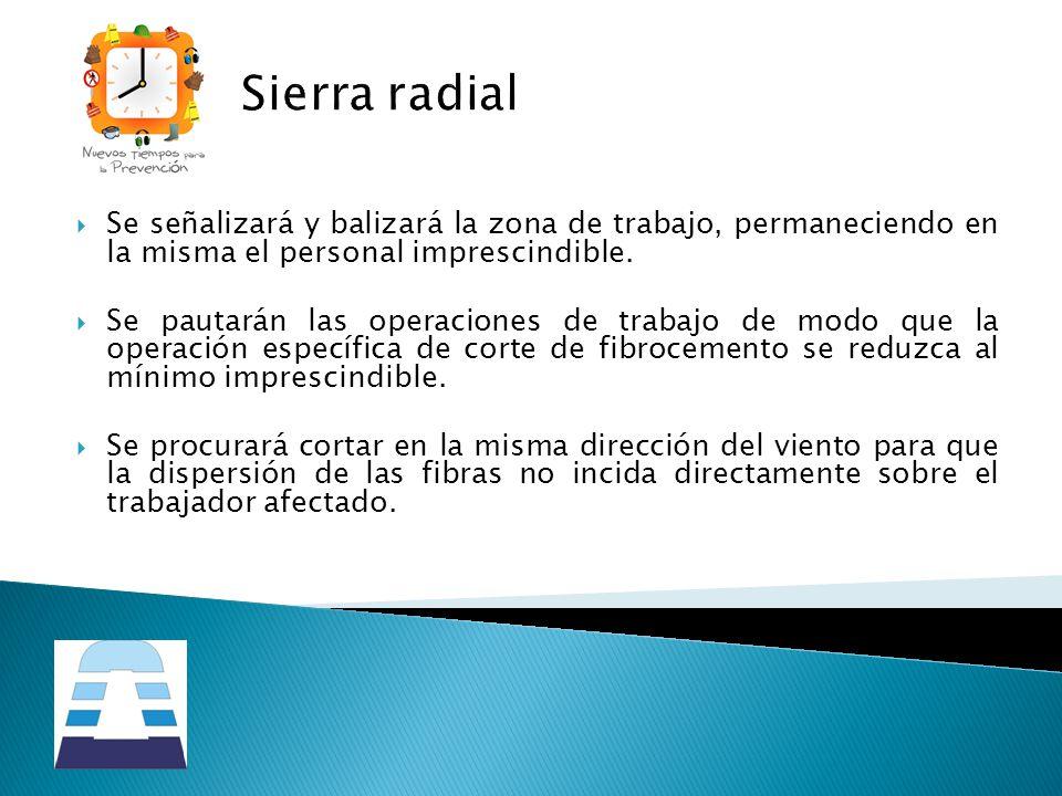 Sierra radial Se señalizará y balizará la zona de trabajo, permaneciendo en la misma el personal imprescindible.