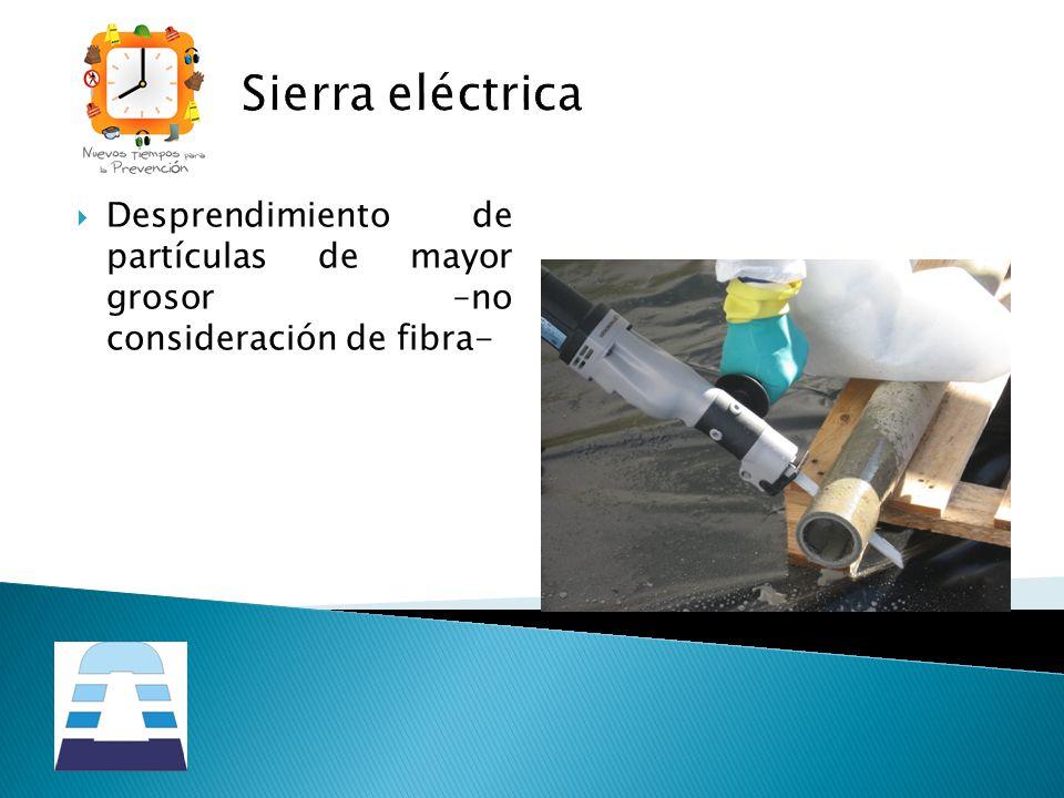 Sierra eléctrica Desprendimiento de partículas de mayor grosor –no consideración de fibra-