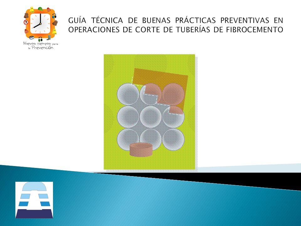 GUÍA TÉCNICA DE BUENAS PRÁCTICAS PREVENTIVAS EN OPERACIONES DE CORTE DE TUBERÍAS DE FIBROCEMENTO