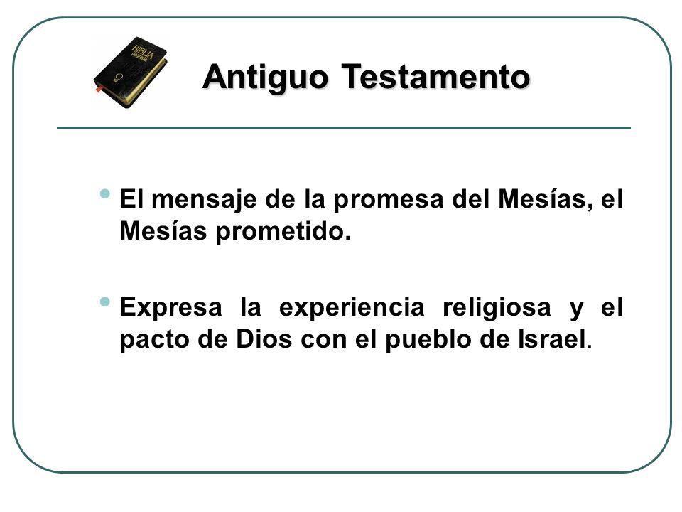 Antiguo Testamento El mensaje de la promesa del Mesías, el Mesías prometido.
