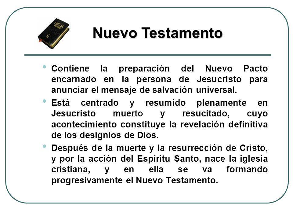 Nuevo Testamento Contiene la preparación del Nuevo Pacto encarnado en la persona de Jesucristo para anunciar el mensaje de salvación universal.
