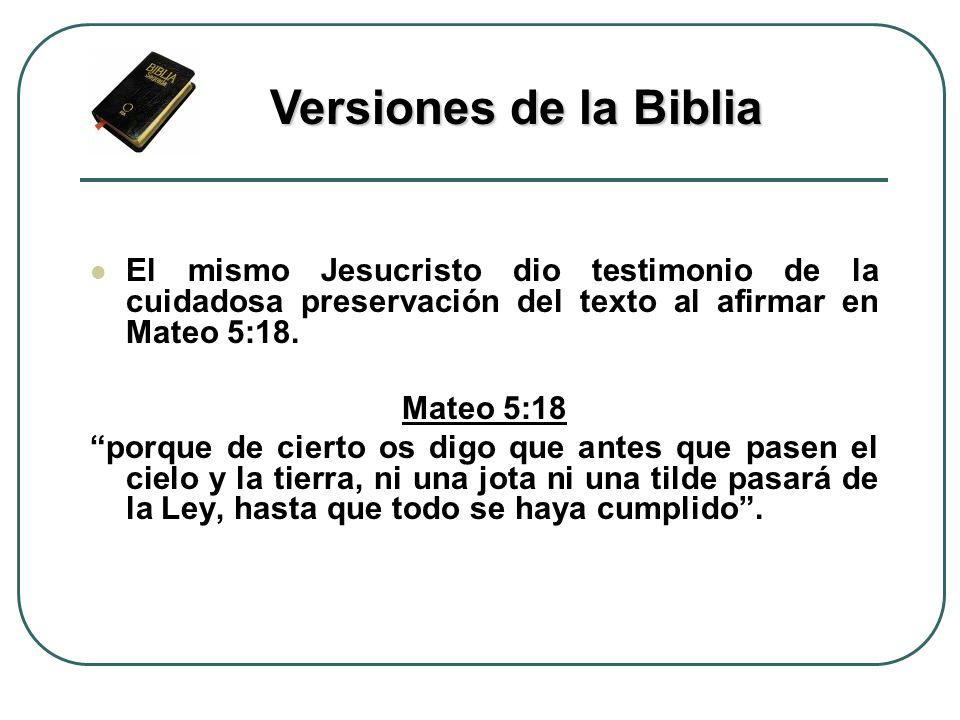 Versiones de la Biblia El mismo Jesucristo dio testimonio de la cuidadosa preservación del texto al afirmar en Mateo 5:18.