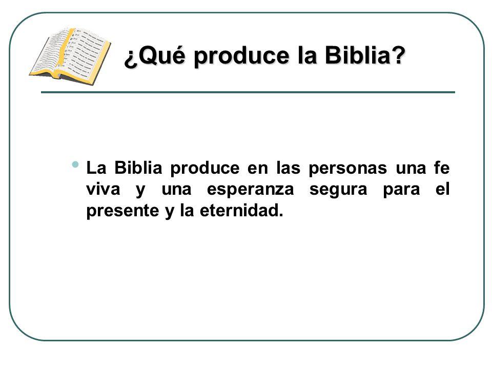 ¿Qué produce la Biblia.