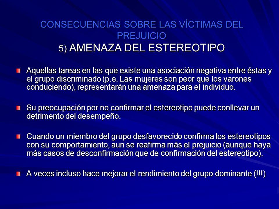CONSECUENCIAS SOBRE LAS VÍCTIMAS DEL PREJUICIO 5) AMENAZA DEL ESTEREOTIPO