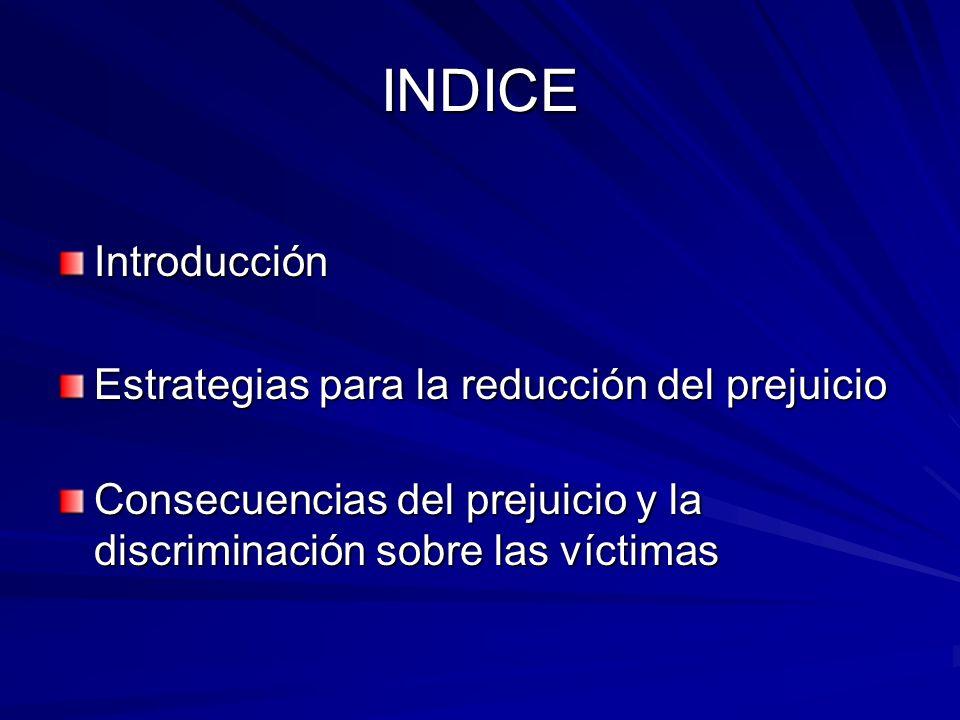 INDICE Introducción Estrategias para la reducción del prejuicio