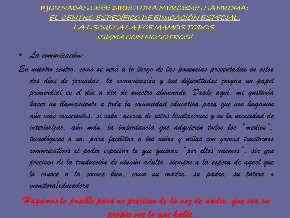 Iª JORNADAS CEEE DIRECTORA MERCEDES SANROMA: EL CENTRO ESPECÍFICO DE EDUCACIÓN ESPECIAL: LA ESCUELA LA FORMAMOS TODOS. ¡SUMA CON NOSOTROS!
