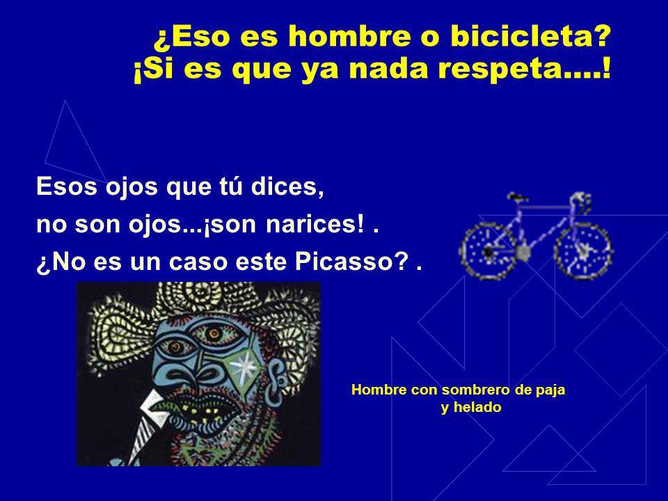 ¿Eso es hombre o bicicleta ¡Si es que ya nada respeta....!