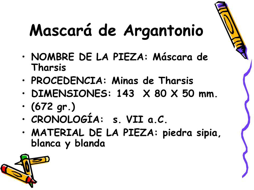 Mascará de Argantonio NOMBRE DE LA PIEZA: Máscara de Tharsis