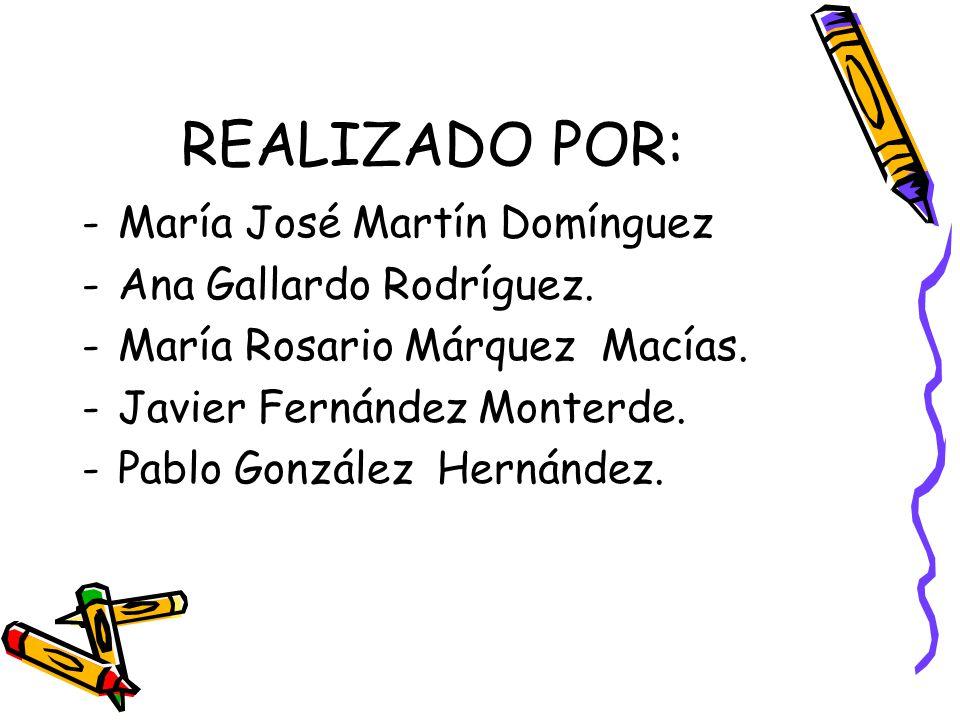 REALIZADO POR: María José Martín Domínguez Ana Gallardo Rodríguez.
