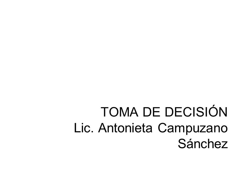 TOMA DE DECISIÓN Lic. Antonieta Campuzano Sánchez