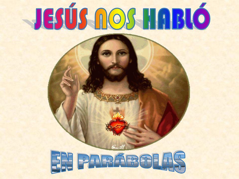 JESÚS NOS HABLÓ EN PARÁBOLAS
