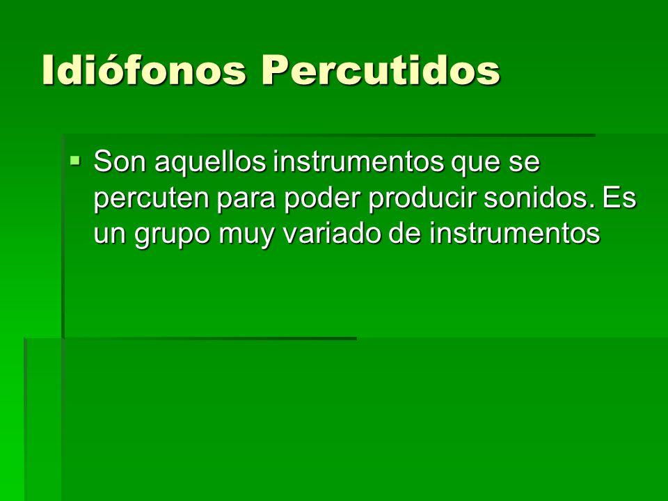 Idiófonos Percutidos Son aquellos instrumentos que se percuten para poder producir sonidos.