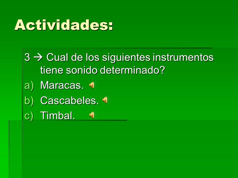 Actividades: 3  Cual de los siguientes instrumentos tiene sonido determinado Maracas. Cascabeles.