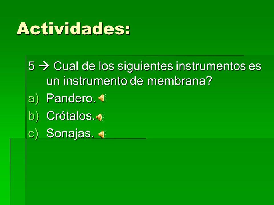 Actividades: 5  Cual de los siguientes instrumentos es un instrumento de membrana Pandero. Crótalos.