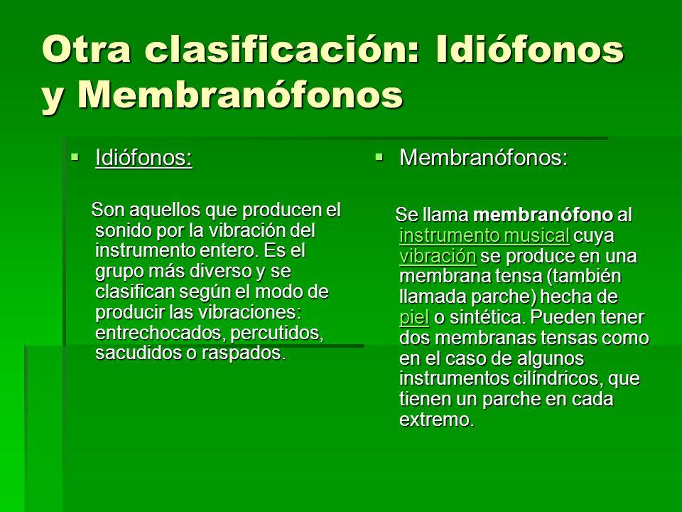 Otra clasificación: Idiófonos y Membranófonos