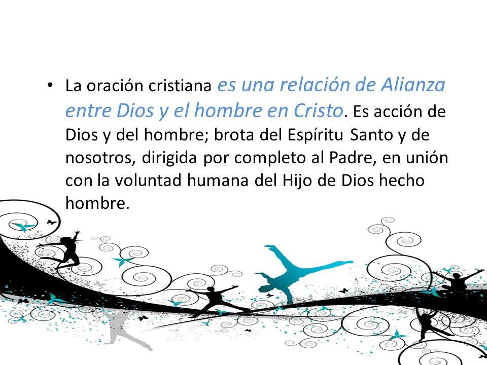La oración cristiana es una relación de Alianza entre Dios y el hombre en Cristo.