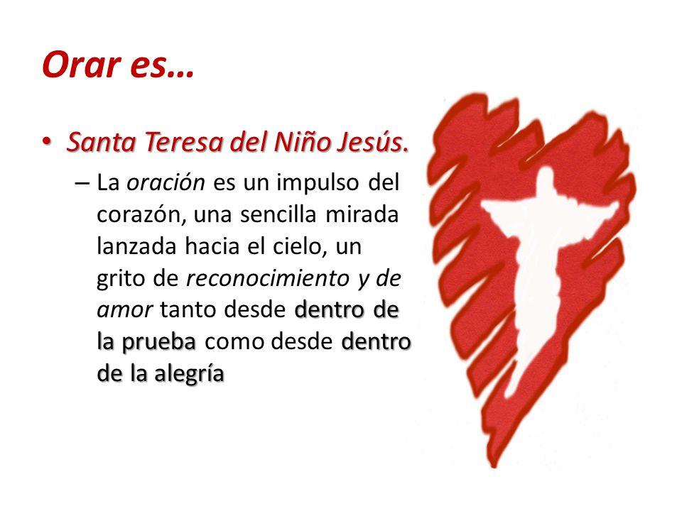 Orar es… Santa Teresa del Niño Jesús.