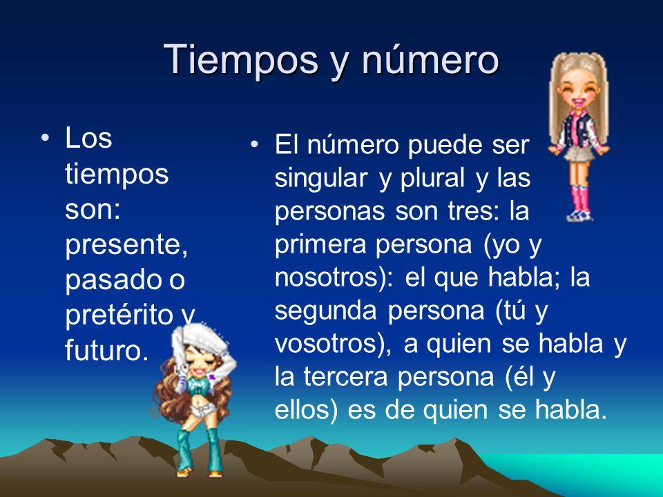 Tiempos y número Los tiempos son: presente, pasado o pretérito y futuro.