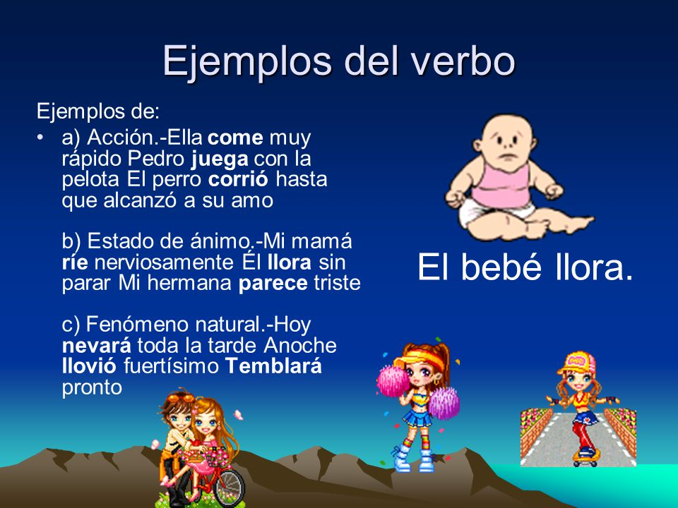 Ejemplos del verbo El bebé llora. Ejemplos de: