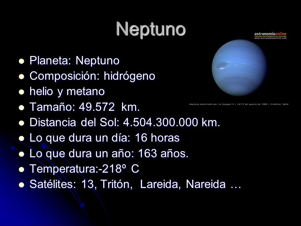 Neptuno Planeta: Neptuno Composición: hidrógeno helio y metano