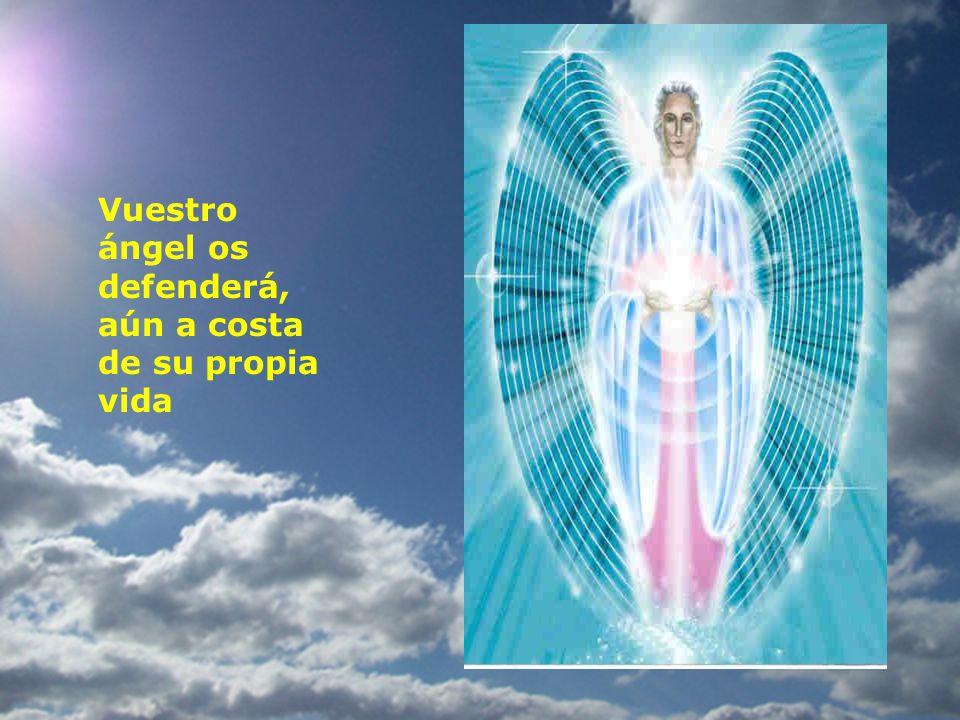Vuestro ángel os defenderá, aún a costa de su propia vida