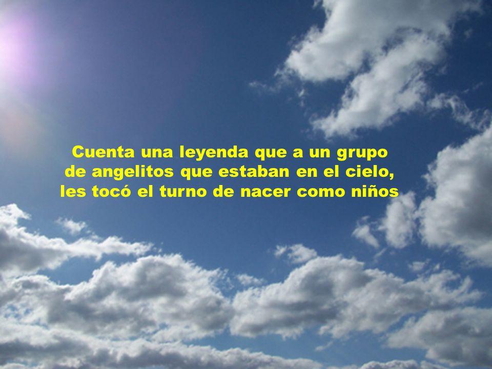 Cuenta una leyenda que a un grupo de angelitos que estaban en el cielo, les tocó el turno de nacer como niños