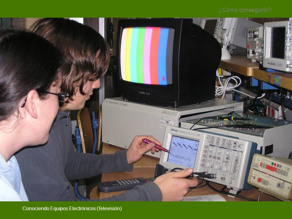 ¿Cómo conseguirlo Conociendo Equipos Electrónicos (Televisión)