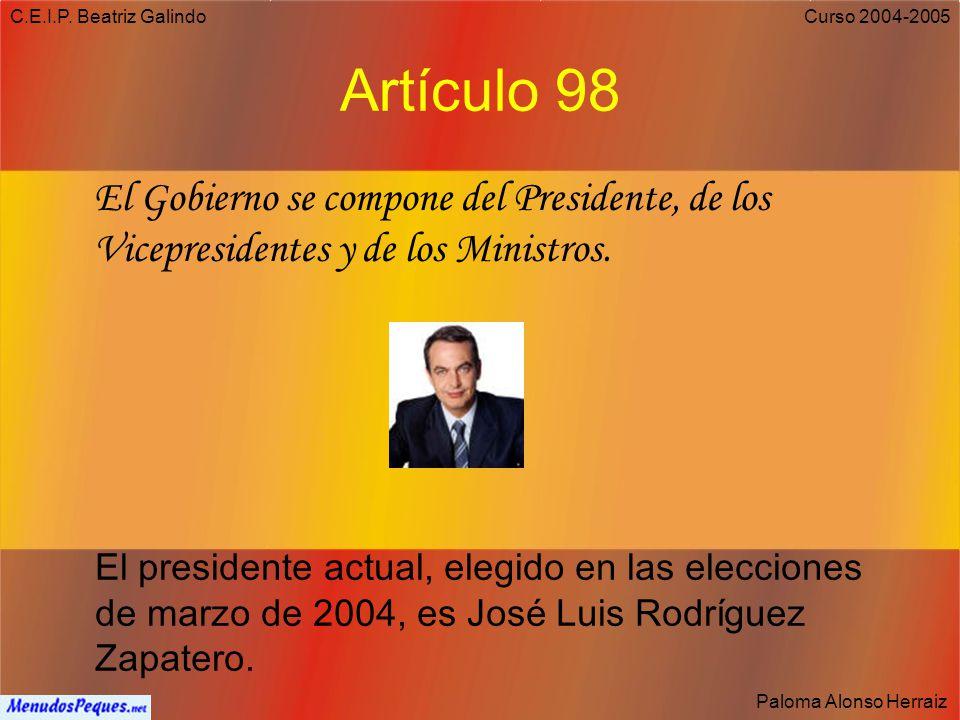 C.E.I.P. Beatriz Galindo Artículo 98. El Gobierno se compone del Presidente, de los Vicepresidentes y de los Ministros.
