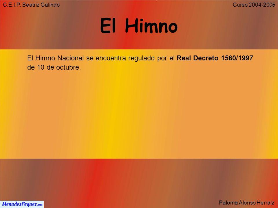 C.E.I.P. Beatriz Galindo El Himno. El Himno Nacional se encuentra regulado por el Real Decreto 1560/1997 de 10 de octubre.